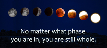 No matter what phase you are in, you are still whole